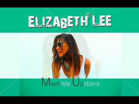 ELIZABETH LEE - MEET ME UPSTAIRS [Official Video] - Marton/Chaney Re-Mix 2017