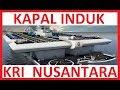 """Kapal Induk IndonesiaTERBESAR Di Dunia,  """"KRI NUSANTARA"""" Dalam Perencanaan"""