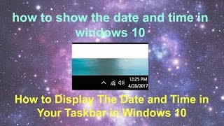 How to Show The Date and The Time in Windows 10  Display Date and Time in Taskbar Windows 10 is a tutorial video that will show you step by step how to display the date and time in the taskbar in Windows 10.https://www.youtube.com/channel/UCFBxyLMer62Dr4cmdMeQP4Ahttps://www.youtube.com/edit?o=U&video_id=tPlTFf6oVys
