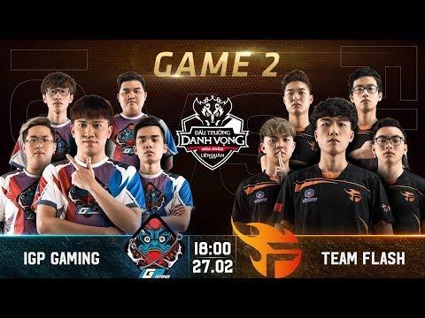Trận 2 | IGP Gaming vs Team Flash | Đấu Trường Danh Vọng mùa Xuân 2019 - Thời lượng: 33 phút.