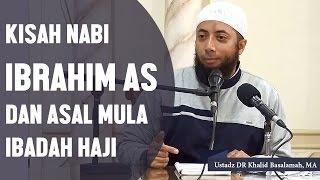 Video Kisah Nabi Ibrahim AS dan asal mula ibadah haji, Ustadz DR Khalid Basalamah, MA MP3, 3GP, MP4, WEBM, AVI, FLV Oktober 2018