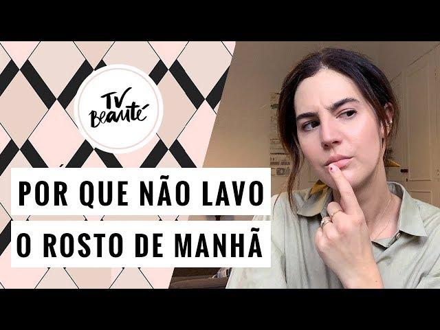 Não lavar o rosto de manhã: Como Assim? - TV Beauté | Vic Ceridono - Victoria Ceridono