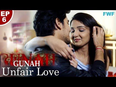 Gunah - UNFAIR LOVE - Episode 06   गुनाह - अनफेयर लव   FWFOriginals