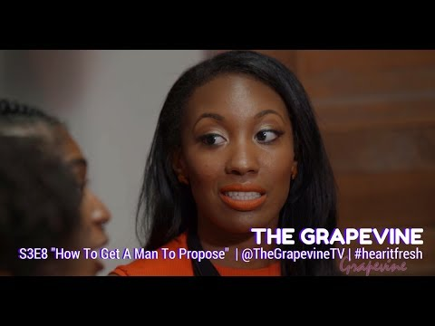 THE GRAPEVINE | How to Get a Man to Propose | S3EP8 (1/2)