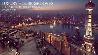 Download Lagu Luxury House Grooves | Part 1 | Deep & Soulful | 2017 Mixed By Johnny M Mp3