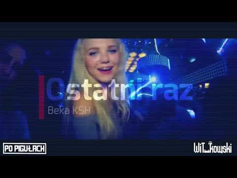 Beka KSH - Ostatni raz (WiT_kowski x Po Pigułach Bootleg)