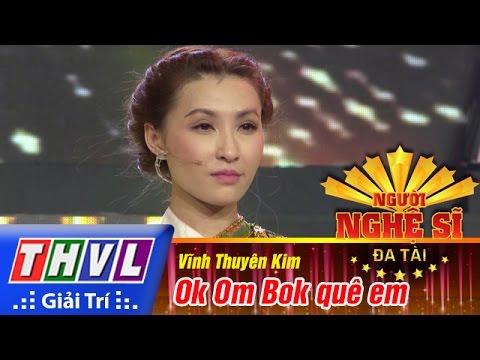 Ok Om Bok quê em - Vĩnh Thuyên Kim - Người nghệ sĩ đa tài Tập 13