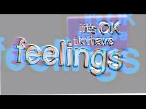 it's ok to have feelings