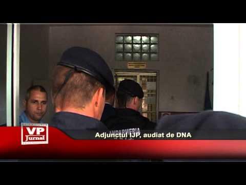 Adjunctul IJP, audiat de DNA