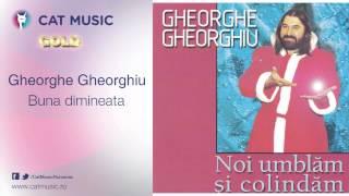 Gherghe Ghorghiu - Buna dimineata