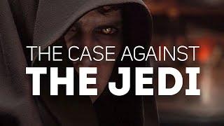 Video The Case Against The Jedi Order MP3, 3GP, MP4, WEBM, AVI, FLV Maret 2018
