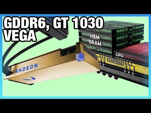 HW News: GDDR6 Specs, Computex 2017, GT 1030, Vega: FE