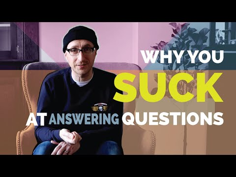 Why You Suck at Answering Questions
