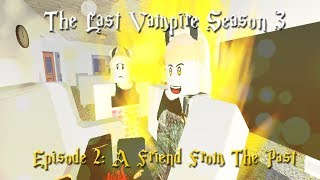 「ROBLOX SERIES || The Last Vampire S3E2: A Friend From The Past」