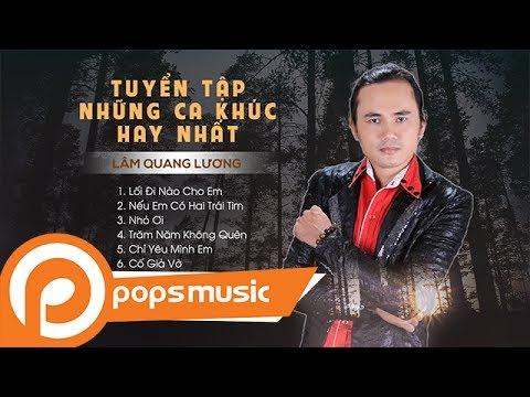 Album Tuyển Tập Những Ca Khúc Hay Nhất | Lâm Quang Lương - Thời lượng: 41 phút.