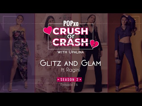 Crush or Crash Season 2 with Upalina: Glitz and Glam ft. Ragini - Episode 16 POPxo