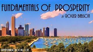 FUNDAMENTALS OF PROSPERITY by Roger Babson