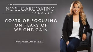 Costs of Focusing on Fears of Weight-Gain