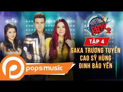 Nhạc 9x Cực Hot - Tuyệt Đỉnh Remix 2 [Tập 4] | Saka Trương Tuyền, Đinh Bảo Yến, Cao Sỹ Hùng - Thời lượng: 45 phút.