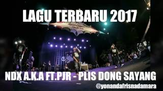 Download Lagu Lagu Terbaru 2017 NDX a k a Ft PJR Plis Dong Sayang Mp3
