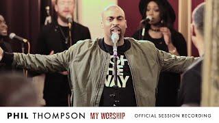 "Video ""My Worship"" - Phil Thompson (OFFICIAL) Session Recording MP3, 3GP, MP4, WEBM, AVI, FLV Agustus 2018"