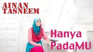 Video Hanya Padamu - Ainan Tasneem (Official Music Video 720 HD) Lirik MP3, 3GP, MP4, WEBM, AVI, FLV September 2019