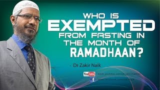 Who is exempted from Fasting in the month of Ramadhaan? by Dr Zakir Naik