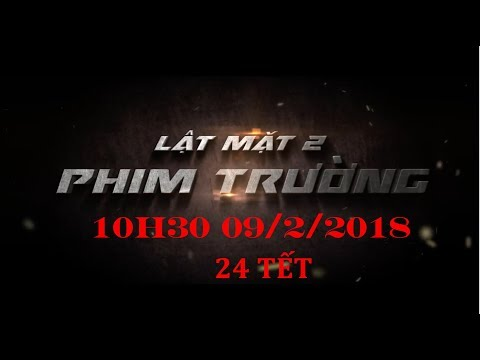 LẬT MẶT 2 - PHIM TRƯỜNG ONLINE vào ngày mai, bạn đã sẵn sàng chưa? - Thời lượng: 2 phút, 1 giây.