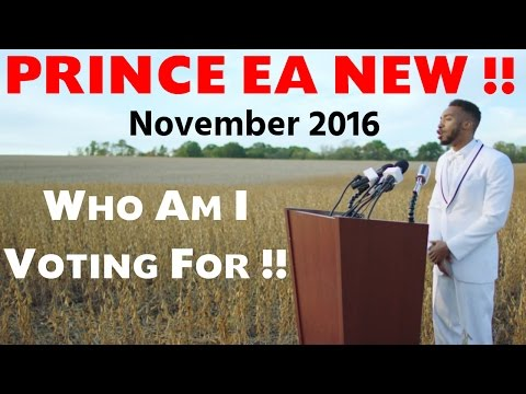 PRINCE EA NEW !! November 2016 , WHO I'M VOTING FOR !! HD Spoken Word poetry