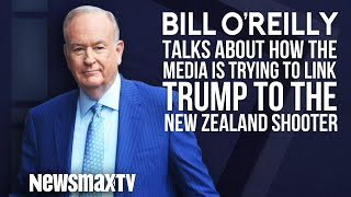 Bill O'Reilly Talks about the Media Linking Trump to the New Zealand Shooter