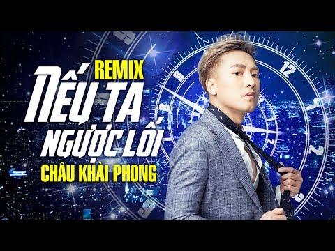 Nếu Ta Ngược Lối Remix - Châu Khải Phong