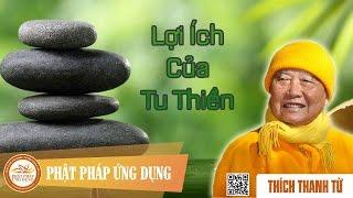 Lợi Ích Của Tu Thiền - Thầy Thích Thanh Từ