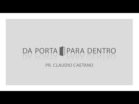 Da Porta Para Dentro - Pr. Claudio Caetano
