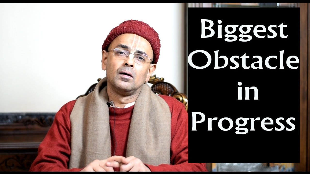Biggest Obstacle in Progress -- H.G. Mohanrupa Prabhu ( ISKCON Delhi )