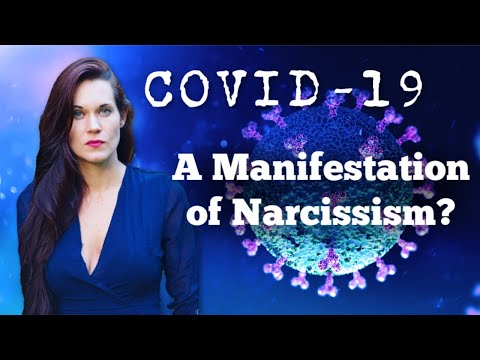 COVID-19 (A Manifestation of Narcissism)