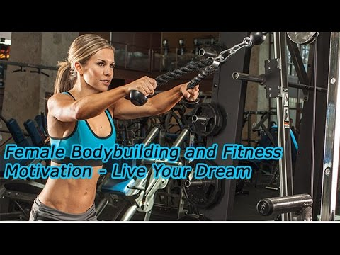 Female Body building and Fitness Motivation - Live Your Dream