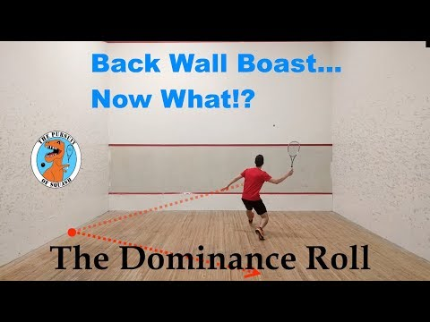 Squash - The Dominance Roll - Episode 3 - Back Wall Boast ... Now What?!