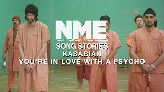 Song Stories: Kasabian, 'You're In Love With a Psycho'