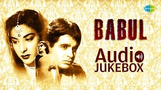Babul 1950 Songs - Dilip Kumar - Nargis - Bollywood Old Hindi Songs - Music By Naushad - Jukebox