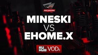 Mineski vs EHOME.X, ROG Masters, game 1 [Mila]