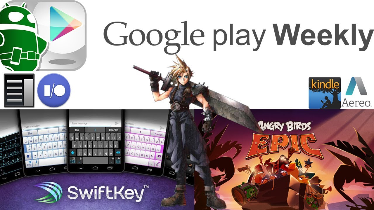 Google I/O, Final Fantasy VII kind of, Swiftkey is free, Angry Birds Epic! – Google Play Weekly