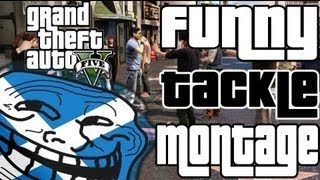 GTA 5 - Funny Tackle Montage! (Grand Theft Auto V) (Funny Moments)
