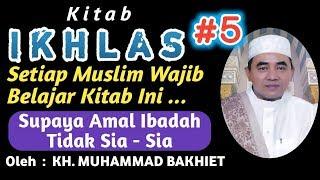 Video Kitab IKHLAS Bag #5    Oleh KH. MUHAMMAD BAKHIET Bin KH. AHMAD MUGHNI MP3, 3GP, MP4, WEBM, AVI, FLV Agustus 2019