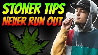 STONER TIPS - TIPS ON NEVER RUNNING OUT by xCodeh