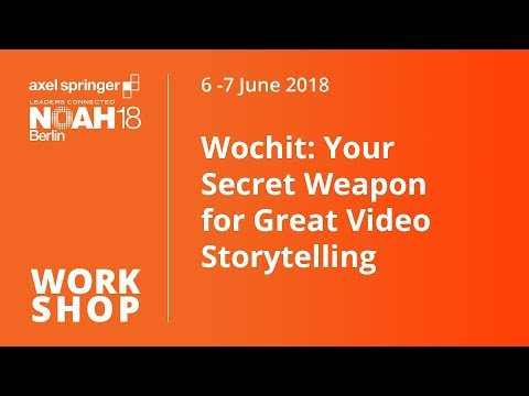 Wochit: Your Secret Weapon for Great Video Storytelling - NOAH18 Berlin