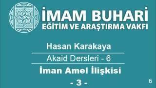 Hasan KARAKAYA Hocaefendi-Akaid Dersleri 06: İman Amel İlişkisi-III
