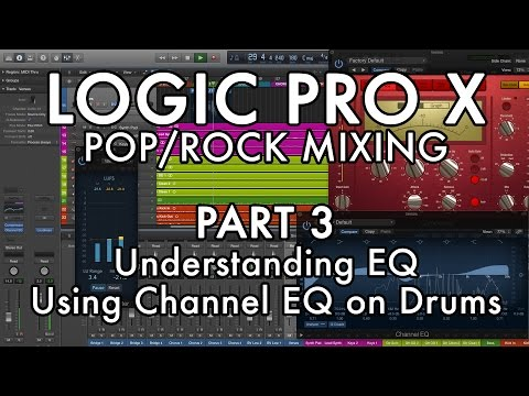 Logic Pro X - Pop/Rock Mixing - PART 3 - Understanding EQ, Channel EQ on Drums
