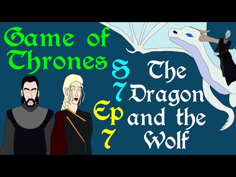 Game of Thrones: The Dragon and the Wolf (S 7 - Ep 7)