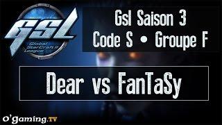 Dear vs FanTaSy - GSL Saison 3 Code S - Groupe F