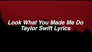 Look What You Made Me Do    Taylor Swift Lyrics